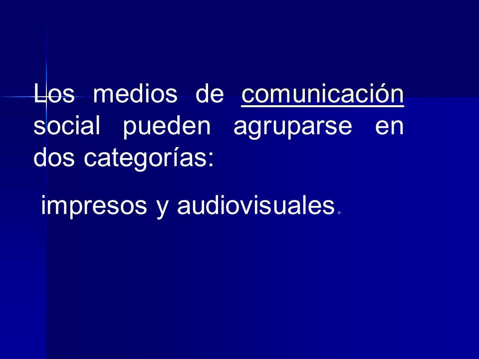 Los medios de comunicación social pueden agruparse en dos categorías: