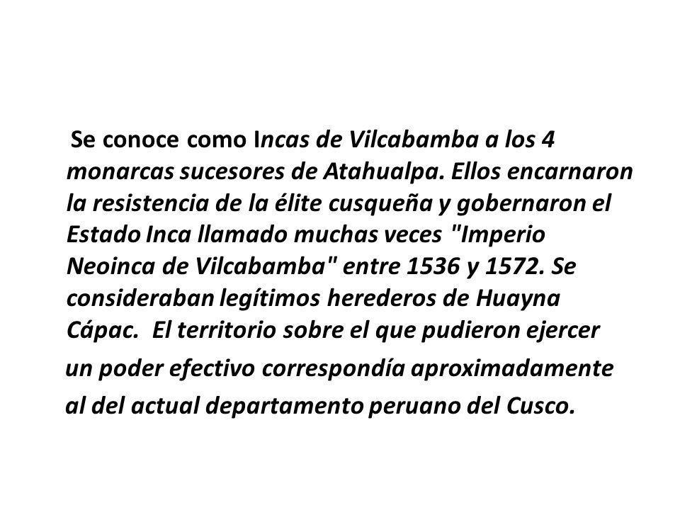 Se conoce como Incas de Vilcabamba a los 4 monarcas sucesores de Atahualpa.