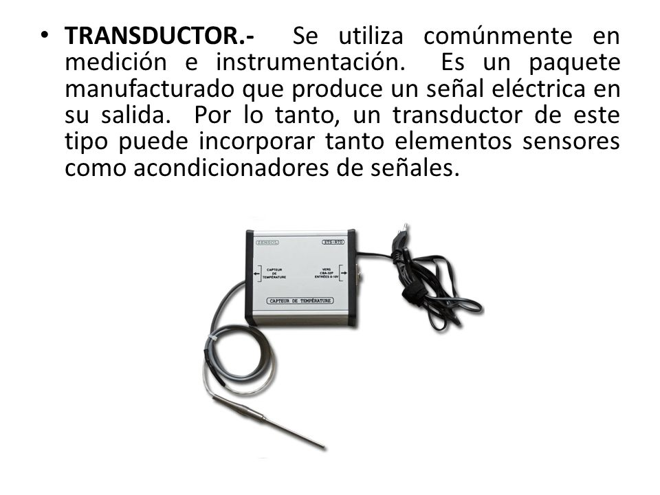 TRANSDUCTOR. - Se utiliza comúnmente en medición e instrumentación
