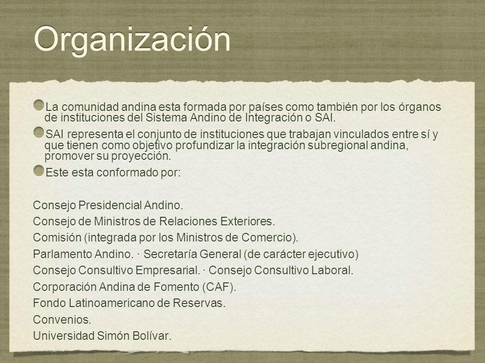 OrganizaciónLa comunidad andina esta formada por países como también por los órganos de instituciones del Sistema Andino de Integración o SAI.