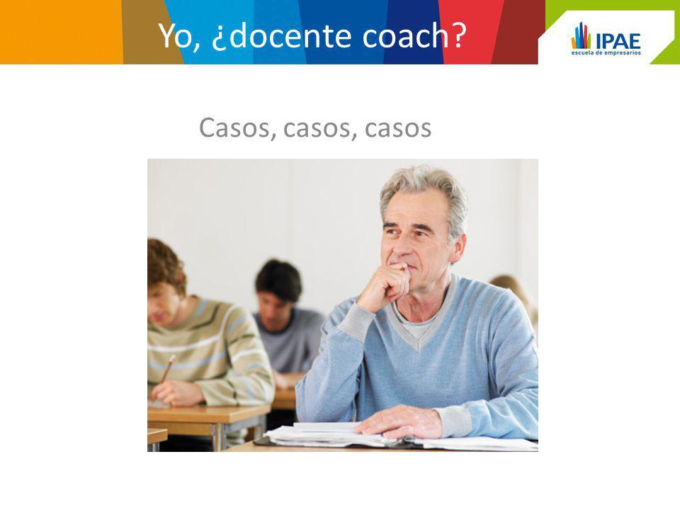 Yo, ¿docente coach Casos, casos, casos