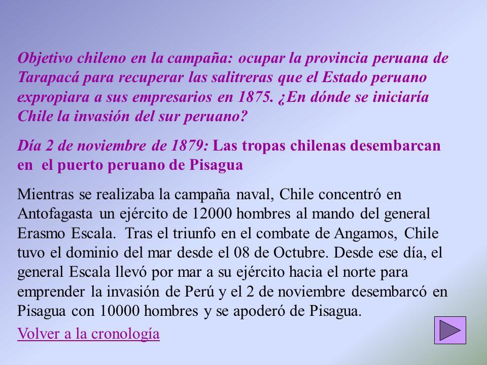 Objetivo chileno en la campaña: ocupar la provincia peruana de Tarapacá para recuperar las salitreras que el Estado peruano expropiara a sus empresarios en 1875. ¿En dónde se iniciaría Chile la invasión del sur peruano
