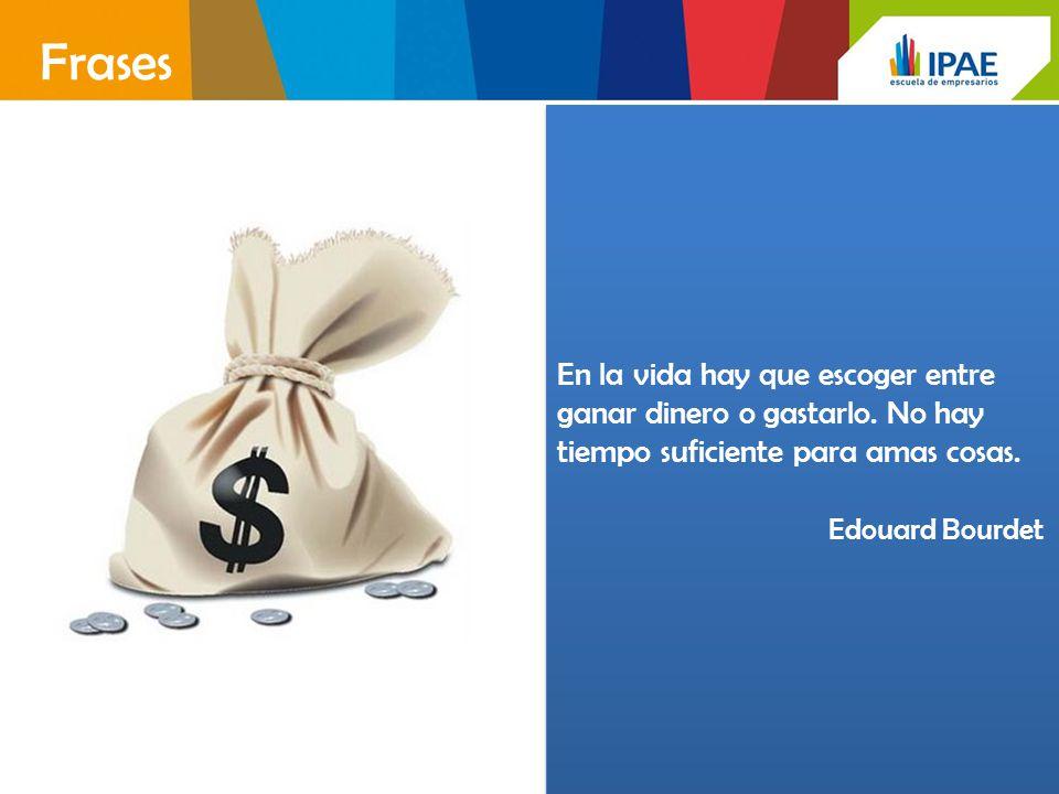 Frases En la vida hay que escoger entre ganar dinero o gastarlo. No hay tiempo suficiente para amas cosas.