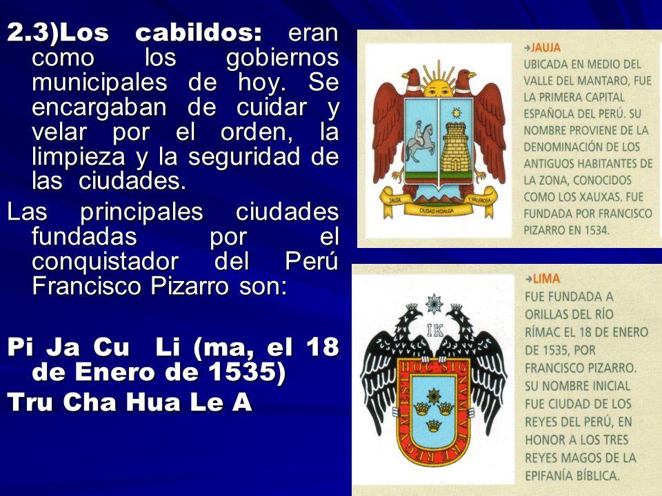 2. 3)Los cabildos: eran como los gobiernos municipales de hoy