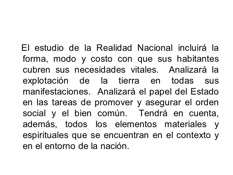 El estudio de la Realidad Nacional incluirá la forma, modo y costo con que sus habitantes cubren sus necesidades vitales.