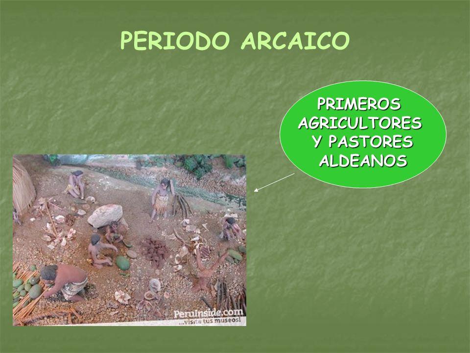PERIODO ARCAICO PRIMEROS AGRICULTORES Y PASTORES ALDEANOS