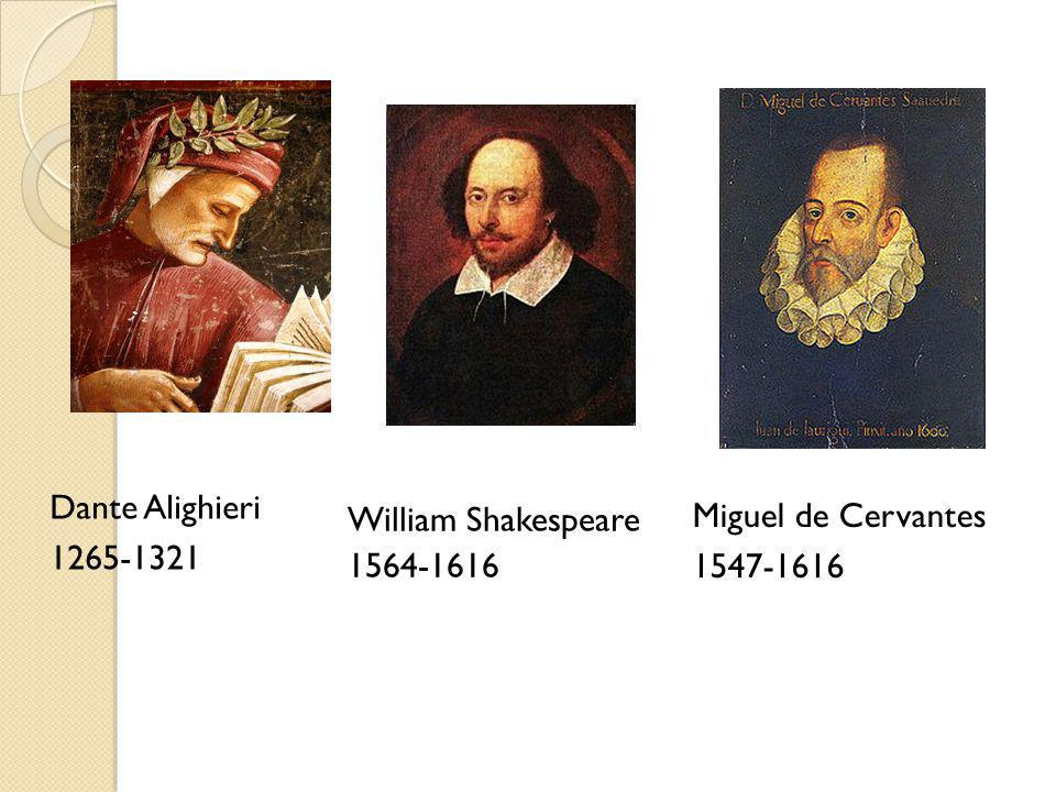 Dante Alighieri Miguel de Cervantes William Shakespeare