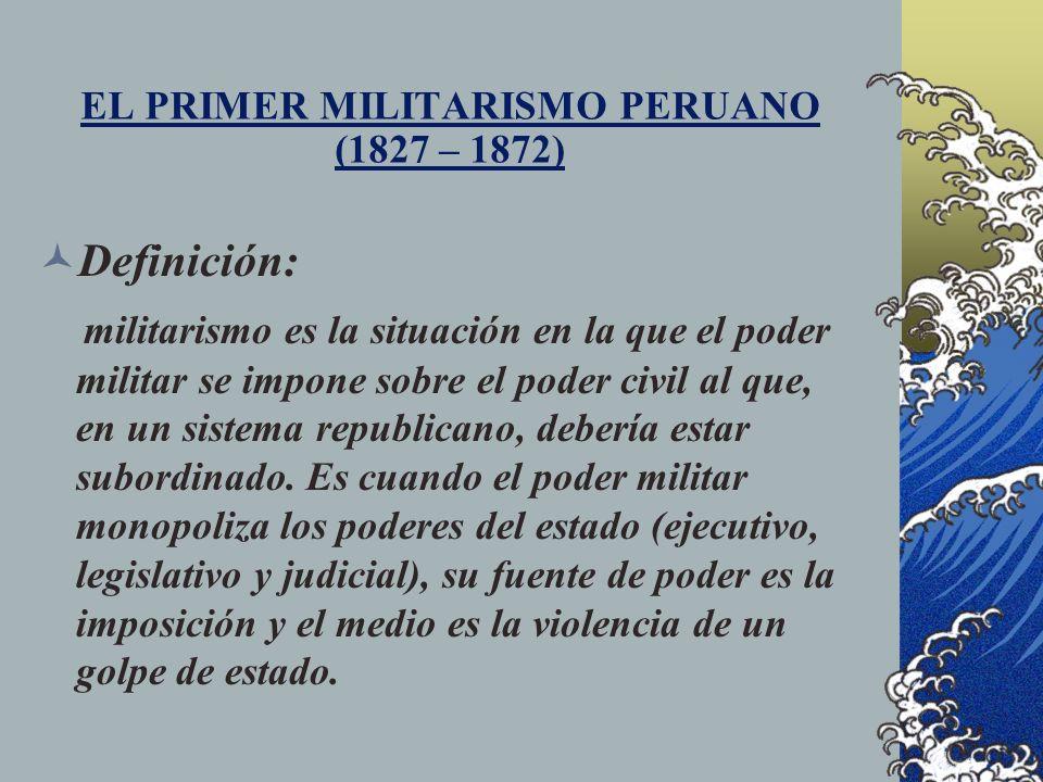 EL PRIMER MILITARISMO PERUANO (1827 – 1872)