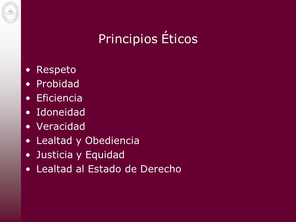 Principios Éticos Respeto Probidad Eficiencia Idoneidad Veracidad