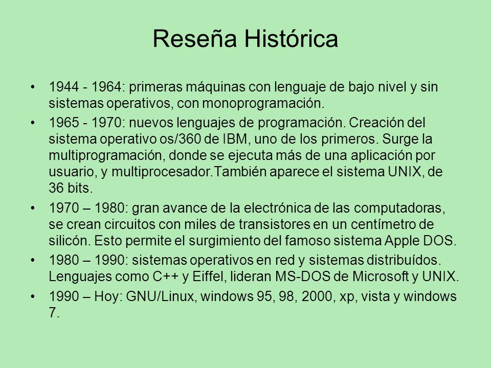 Reseña Histórica1944 - 1964: primeras máquinas con lenguaje de bajo nivel y sin sistemas operativos, con monoprogramación.