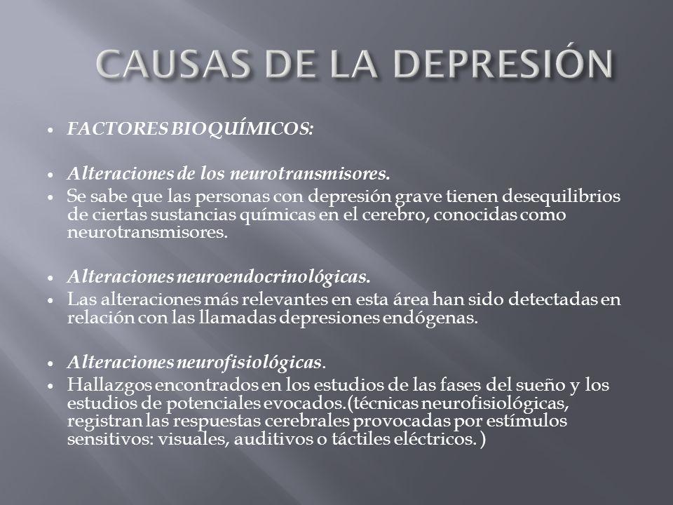 CAUSAS DE LA DEPRESIÓN FACTORES BIOQUÍMICOS: