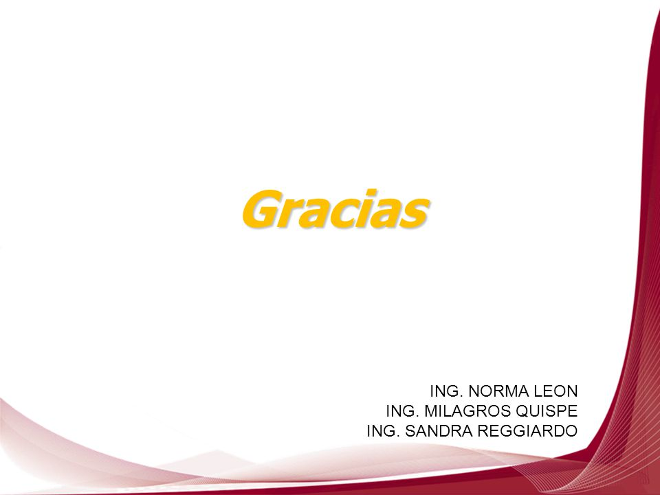 Gracias ING. NORMA LEON ING. MILAGROS QUISPE ING. SANDRA REGGIARDO