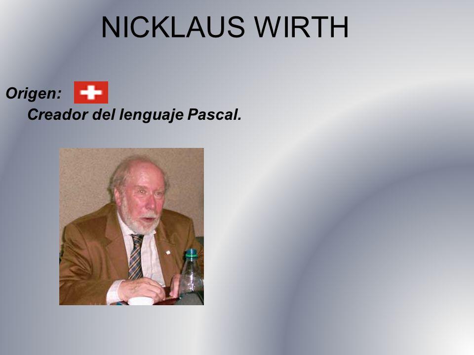 NICKLAUS WIRTH Origen: Creador del lenguaje Pascal.