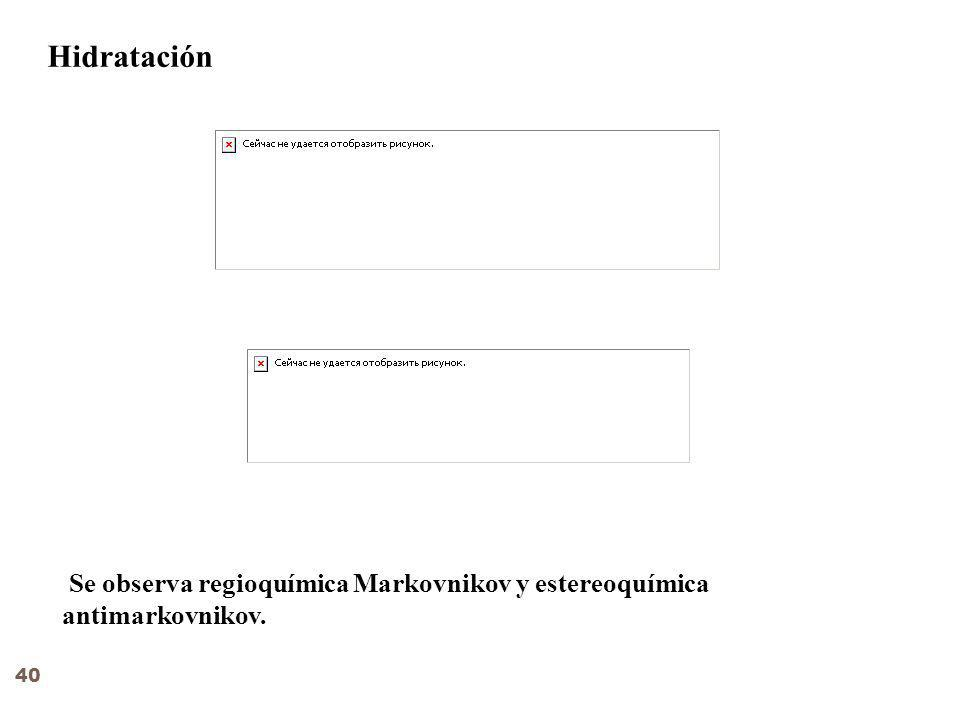Hidratación Se observa regioquímica Markovnikov y estereoquímica antimarkovnikov.