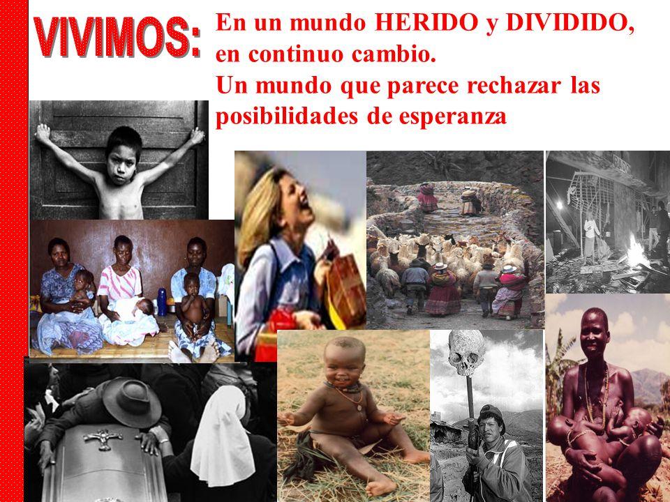 VIVIMOS: En un mundo HERIDO y DIVIDIDO, en continuo cambio.