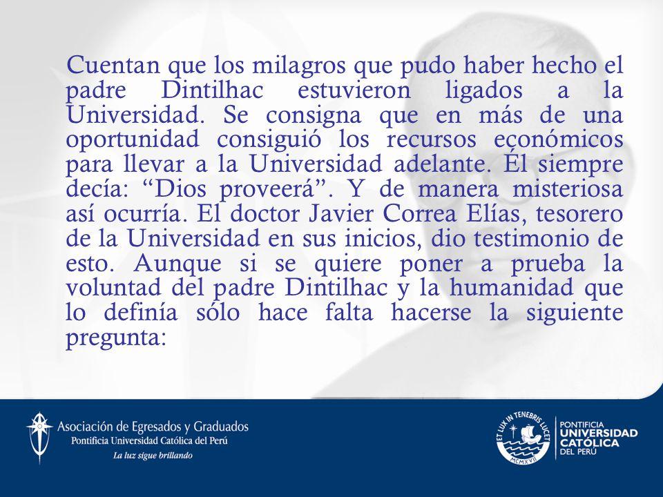 Cuentan que los milagros que pudo haber hecho el padre Dintilhac estuvieron ligados a la Universidad.