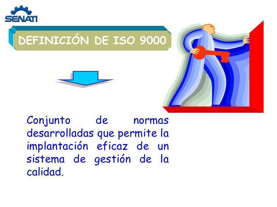 DEFINICIÓN DE ISO 9000 Conjunto de normas desarrolladas que permite la implantación eficaz de un sistema de gestión de la calidad.