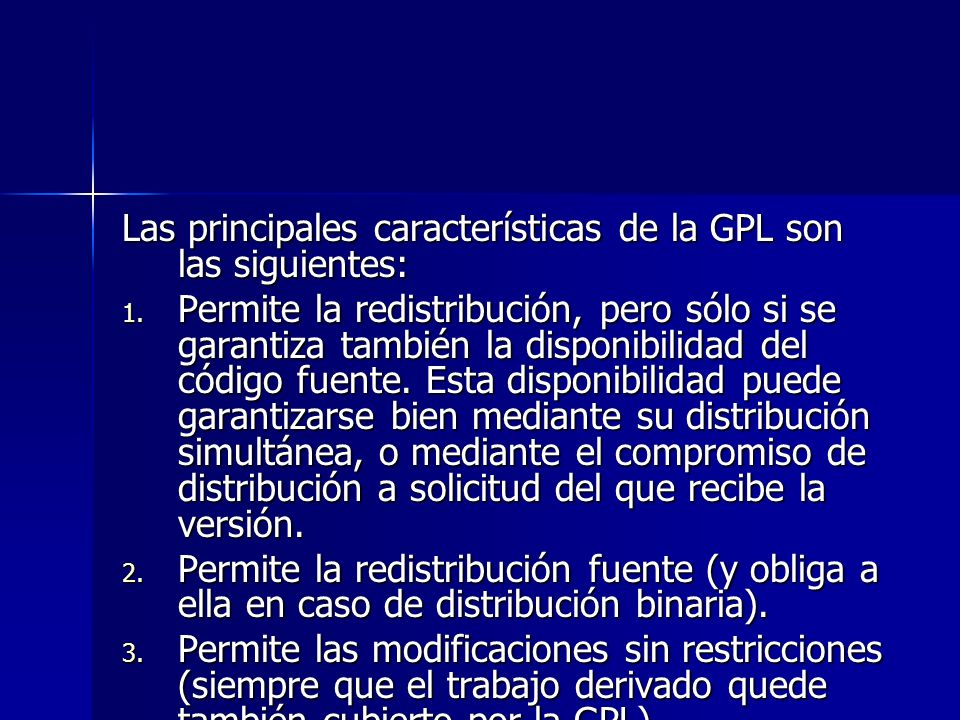 Las principales características de la GPL son las siguientes: