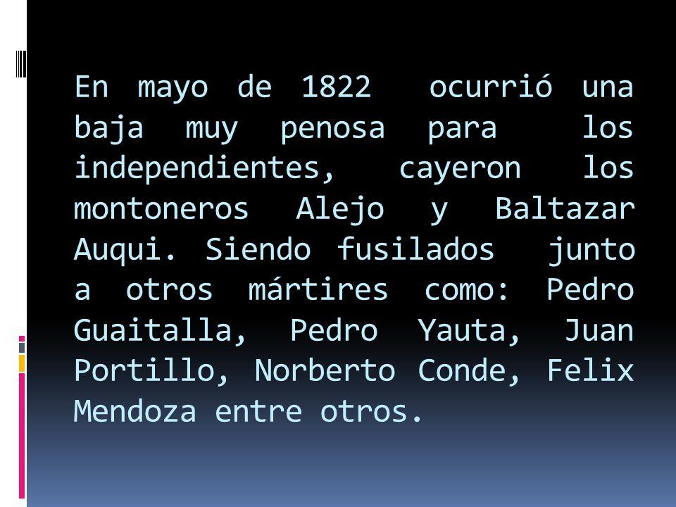 En mayo de 1822 ocurrió una baja muy penosa para los independientes, cayeron los montoneros Alejo y Baltazar Auqui.