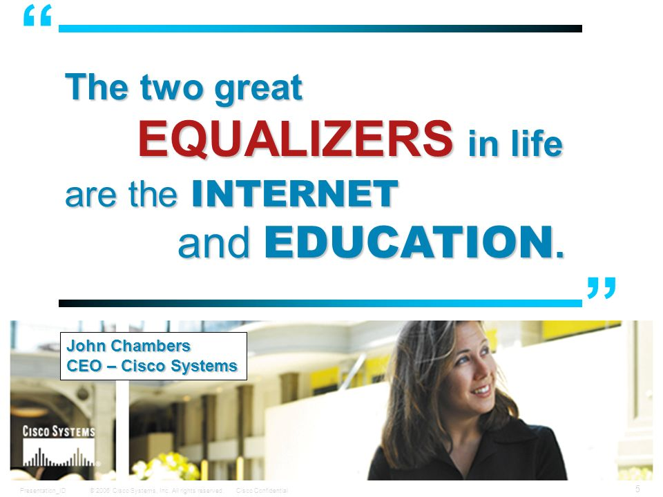The two great EQUALIZERS in life are the INTERNET and EDUCATION.