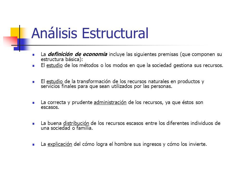 Análisis Estructural La definición de economía incluye las siguientes premisas (que componen su estructura básica):
