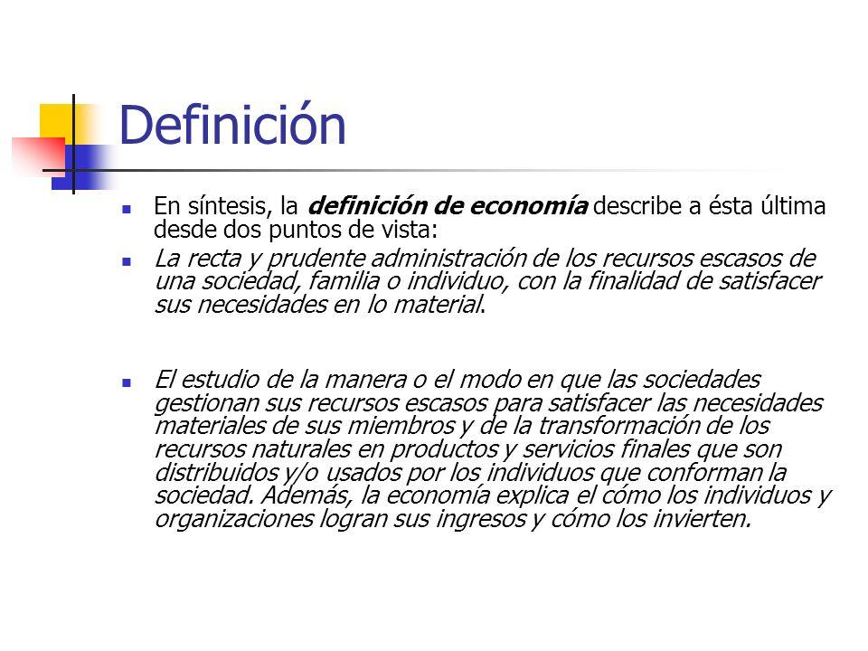 Definición En síntesis, la definición de economía describe a ésta última desde dos puntos de vista:
