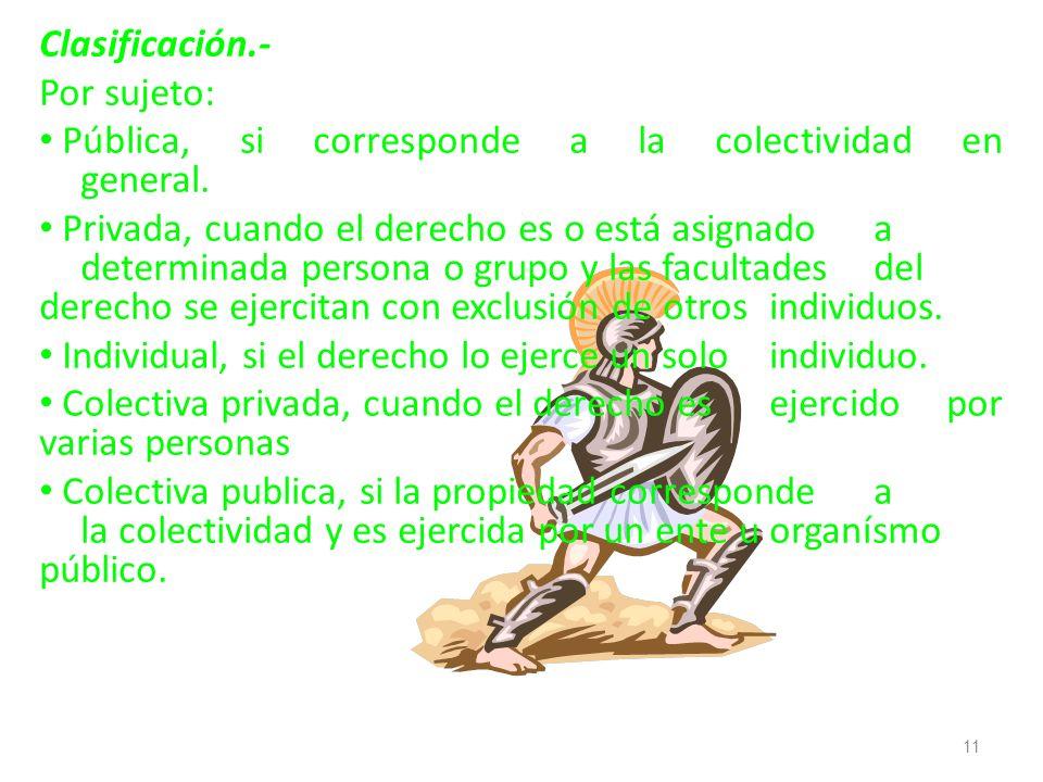 Clasificación.- Por sujeto: Pública, si corresponde a la colectividad en general.