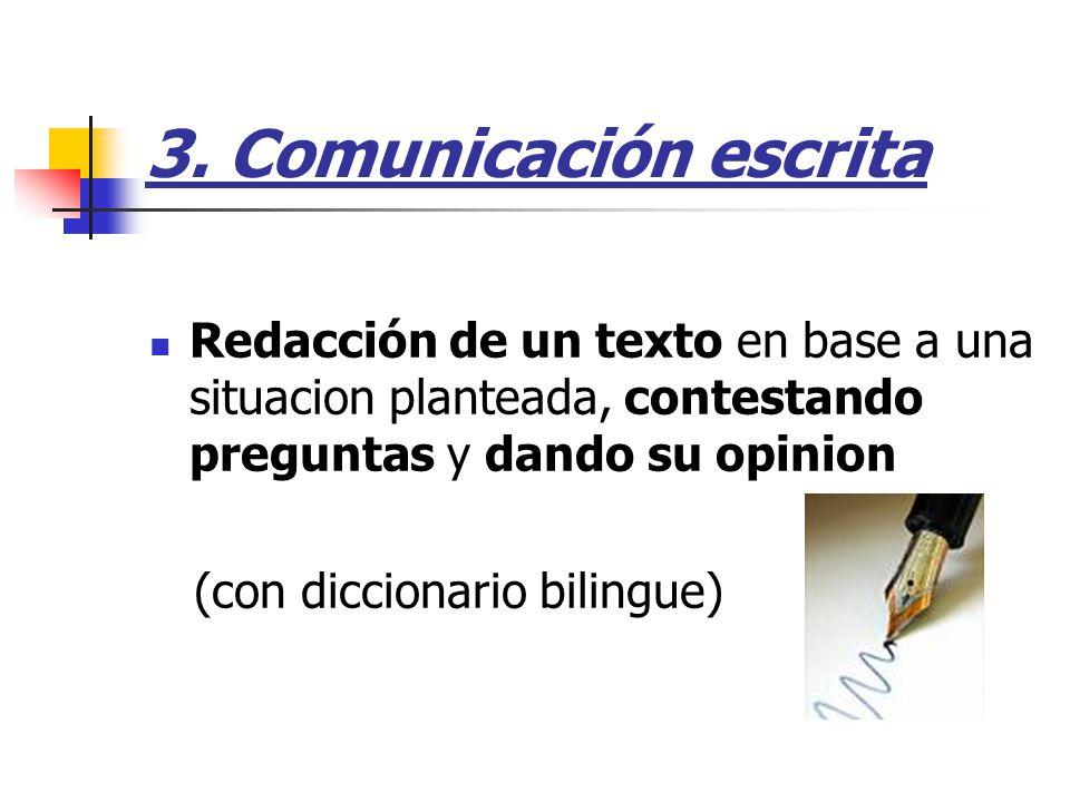 3. Comunicación escrita Redacción de un texto en base a una situacion planteada, contestando preguntas y dando su opinion.