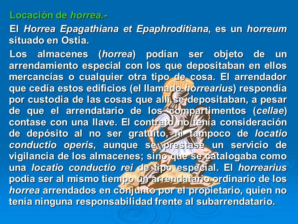 Locación de horrea.-El Horrea Epagathiana et Epaphroditiana, es un horreum situado en Ostia.