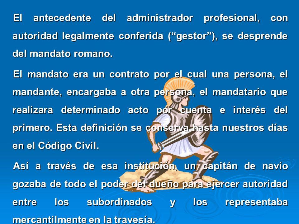 El antecedente del administrador profesional, con autoridad legalmente conferida ( gestor ), se desprende del mandato romano.
