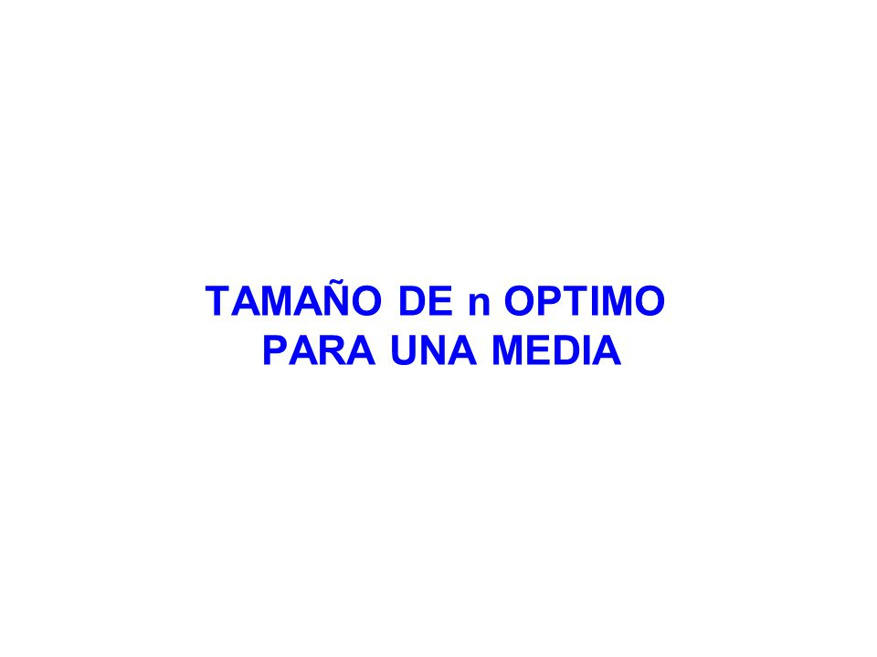 TAMAÑO DE n OPTIMO PARA UNA MEDIA