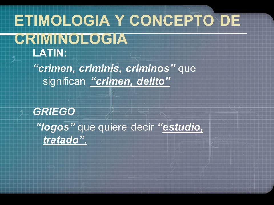 ETIMOLOGIA Y CONCEPTO DE CRIMINOLOGIA