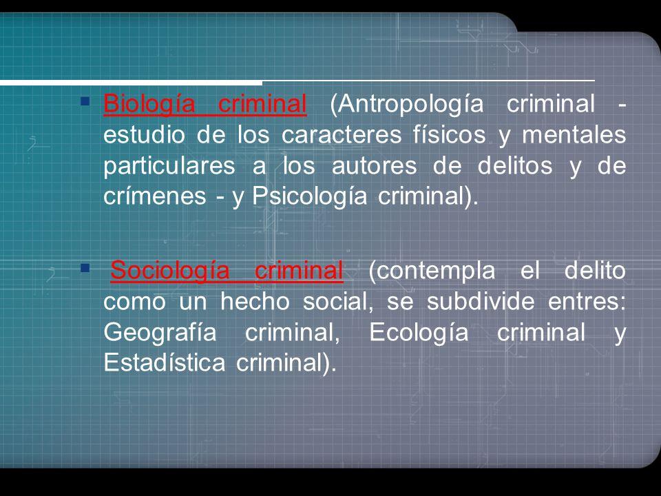 Biología criminal (Antropología criminal - estudio de los caracteres físicos y mentales particulares a los autores de delitos y de crímenes - y Psicología criminal).