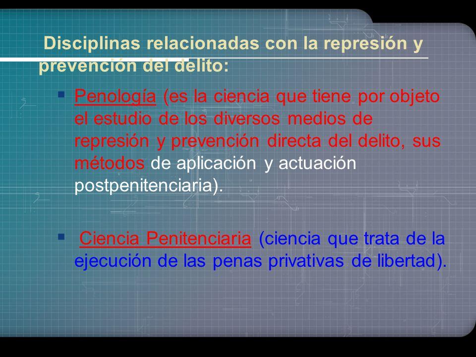 Disciplinas relacionadas con la represión y prevención del delito: