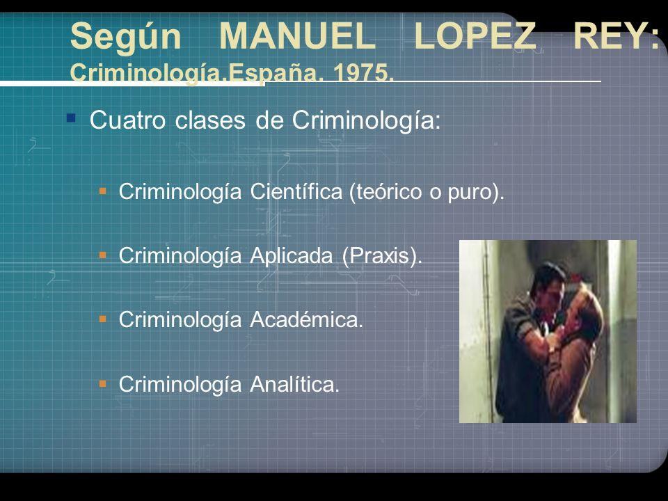 Según MANUEL LOPEZ REY: Criminología.España. 1975.