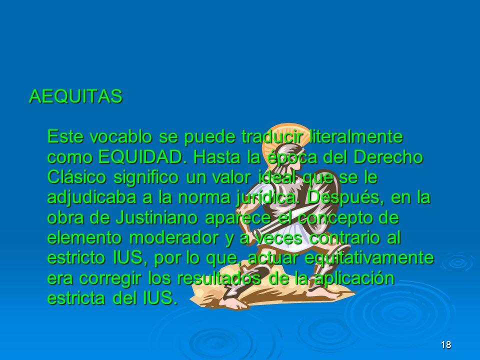 AEQUITAS Este vocablo se puede traducir literalmente como EQUIDAD
