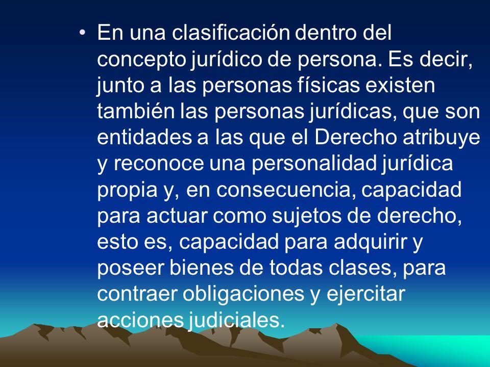 En una clasificación dentro del concepto jurídico de persona