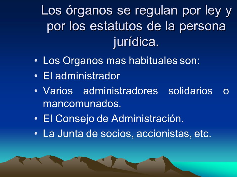 Los órganos se regulan por ley y por los estatutos de la persona jurídica.