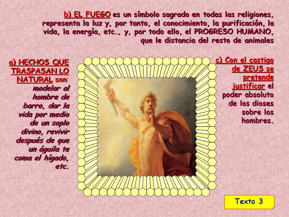 b) EL FUEGO es un símbolo sagrado en todas las religiones, representa la luz y, por tanto, el conocimiento, la purificación, la vida, la energía, etc., y, por todo ello, el PROGRESO HUMANO, que le distancia del resto de animales
