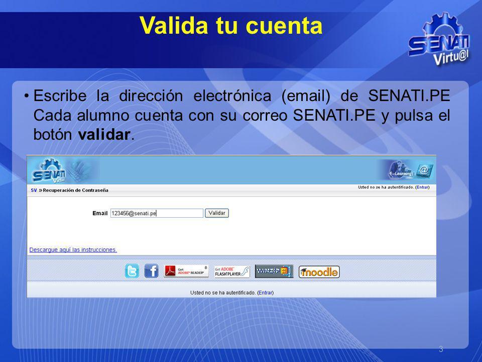 Valida tu cuenta Escribe la dirección electrónica (email) de SENATI.PE Cada alumno cuenta con su correo SENATI.PE y pulsa el botón validar.