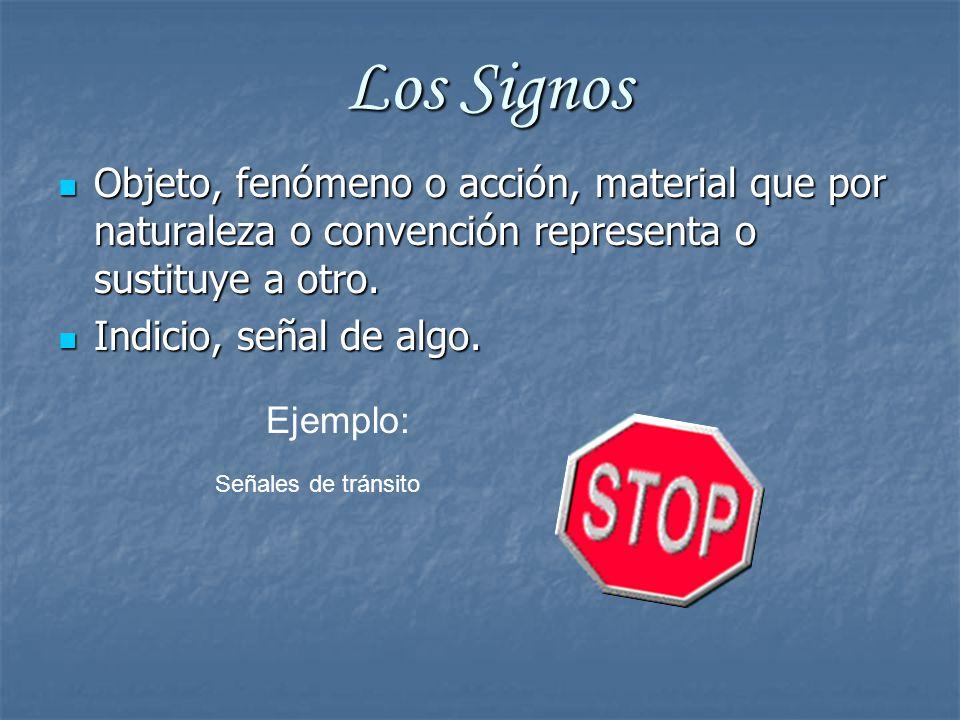 Los Signos Objeto, fenómeno o acción, material que por naturaleza o convención representa o sustituye a otro.