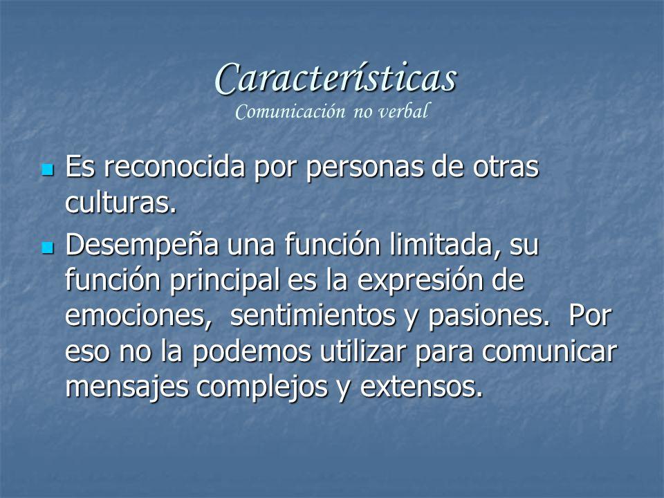 Características Es reconocida por personas de otras culturas.