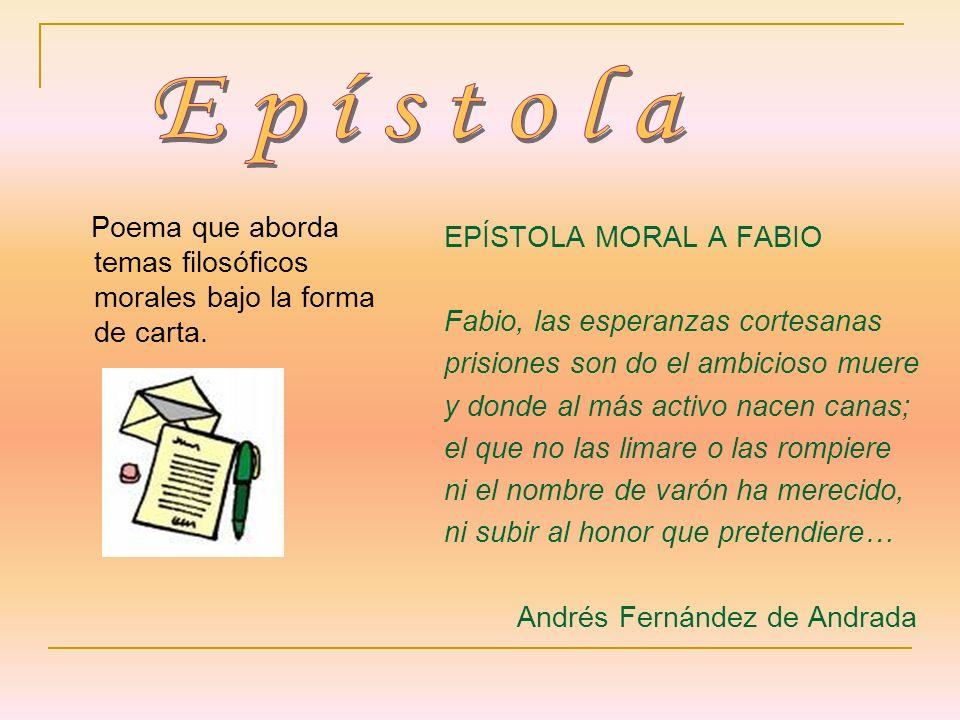 EpístolaPoema que aborda temas filosóficos morales bajo la forma de carta. EPÍSTOLA MORAL A FABIO. Fabio, las esperanzas cortesanas.