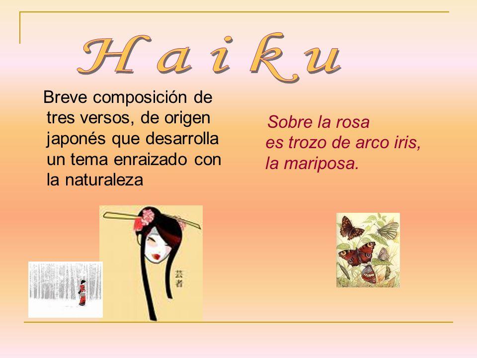 Haiku Breve composición de tres versos, de origen japonés que desarrolla un tema enraizado con la naturaleza.