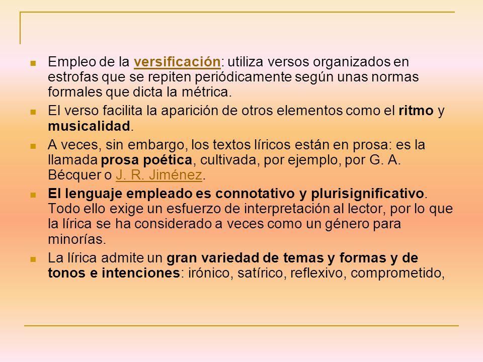Empleo de la versificación: utiliza versos organizados en estrofas que se repiten periódicamente según unas normas formales que dicta la métrica.
