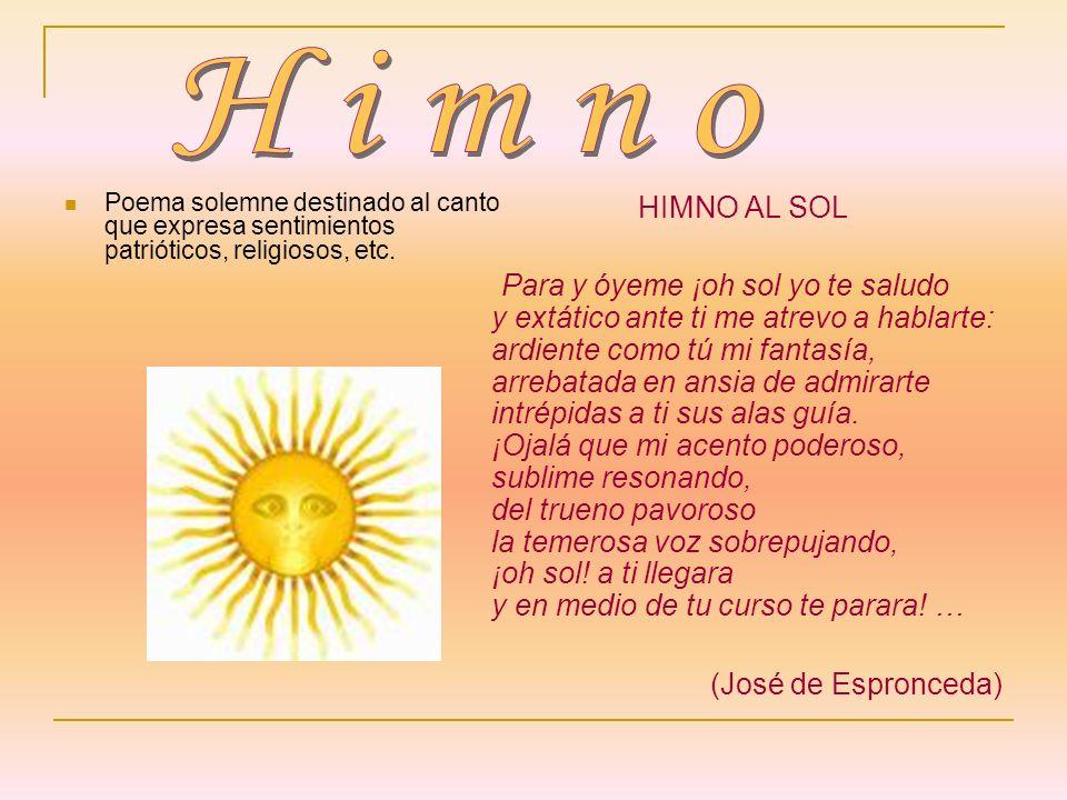 HimnoPoema solemne destinado al canto que expresa sentimientos patrióticos, religiosos, etc. HIMNO AL SOL.