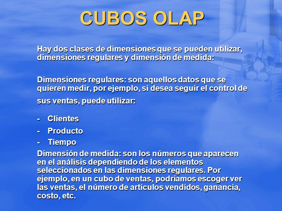 CUBOS OLAP Hay dos clases de dimensiones que se pueden utilizar, dimensiones regulares y dimensión de medida: