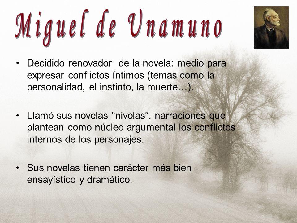 Miguel de Unamuno Decidido renovador de la novela: medio para expresar conflictos íntimos (temas como la personalidad, el instinto, la muerte…).