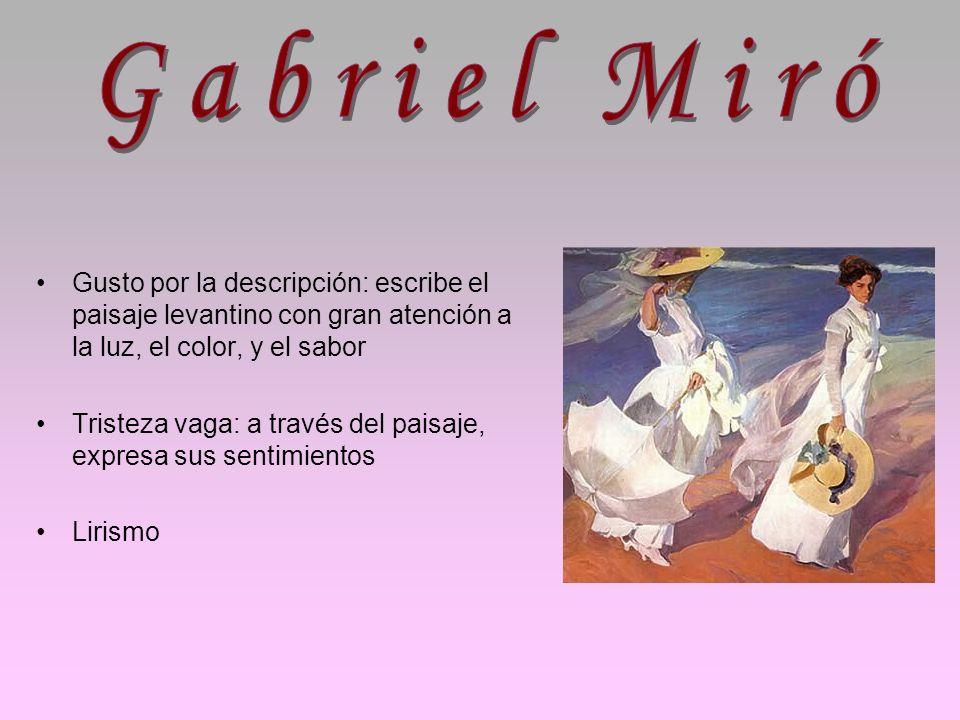 Gabriel MiróGusto por la descripción: escribe el paisaje levantino con gran atención a la luz, el color, y el sabor.
