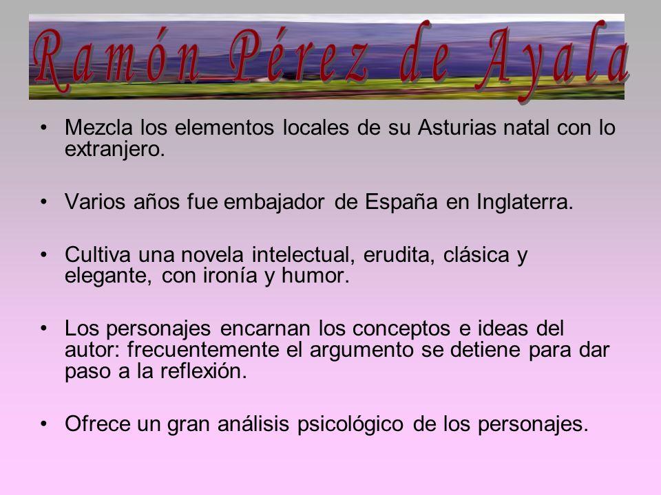 Ramón Pérez de AyalaMezcla los elementos locales de su Asturias natal con lo extranjero. Varios años fue embajador de España en Inglaterra.